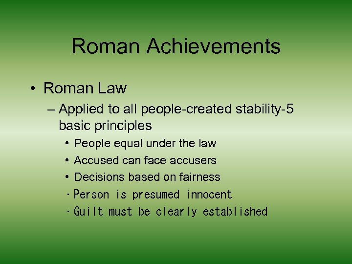 Roman Achievements • Roman Law – Applied to all people-created stability-5 basic principles •