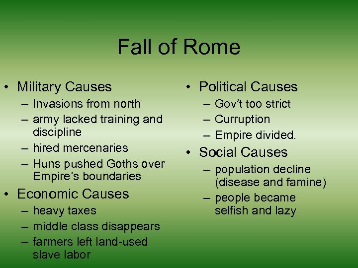 Fall of Rome • Military Causes – Invasions from north – army lacked training