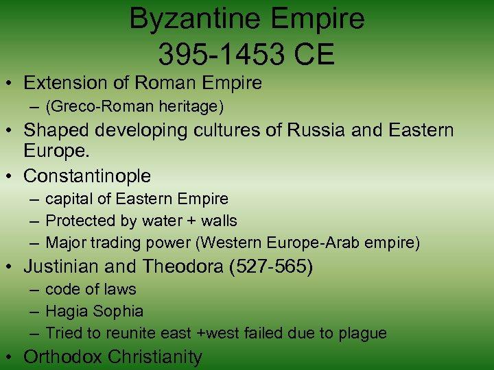 Byzantine Empire 395 -1453 CE • Extension of Roman Empire – (Greco-Roman heritage) •