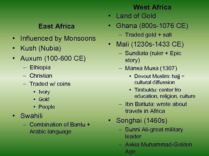 East Africa • Influenced by Monsoons • Kush (Nubia) • Auxum (100 -600 CE)