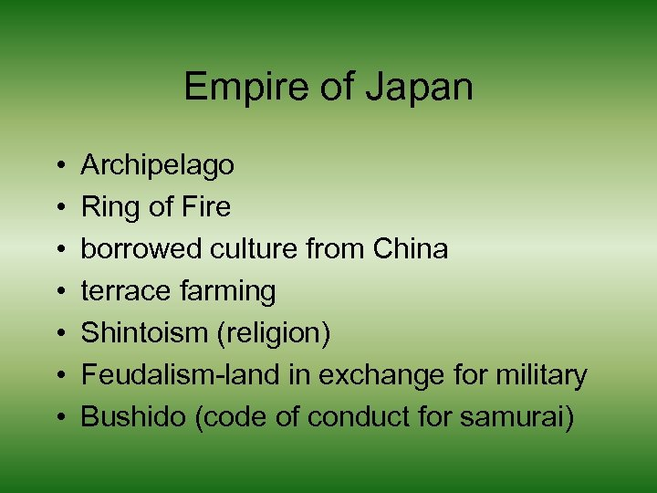 Empire of Japan • • Archipelago Ring of Fire borrowed culture from China terrace