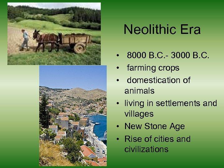 Neolithic Era • 8000 B. C. - 3000 B. C. • farming crops •