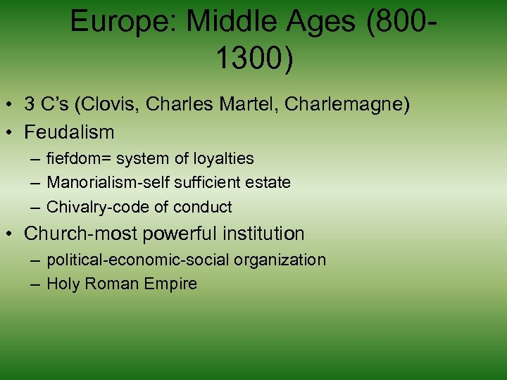 Europe: Middle Ages (8001300) • 3 C's (Clovis, Charles Martel, Charlemagne) • Feudalism –