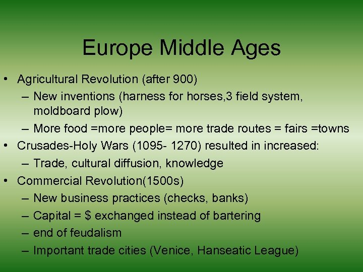Europe Middle Ages • Agricultural Revolution (after 900) – New inventions (harness for horses,