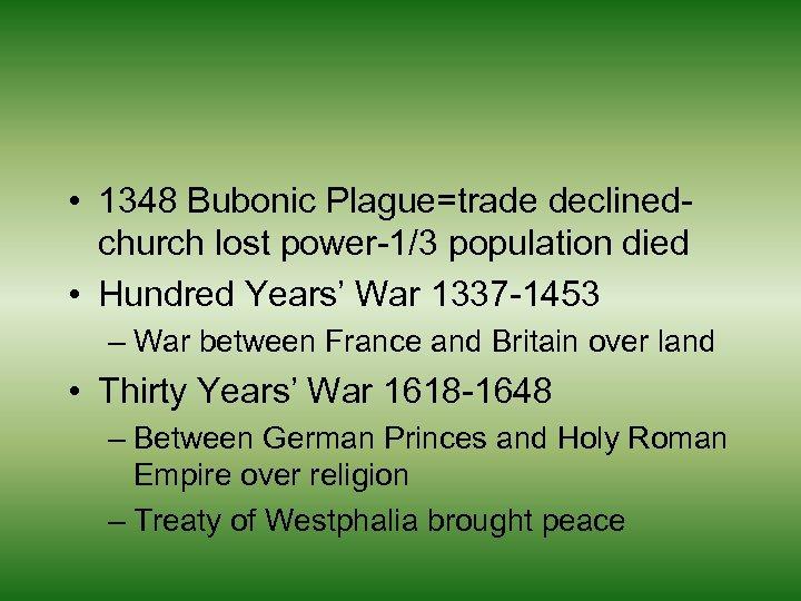 • 1348 Bubonic Plague=trade declinedchurch lost power-1/3 population died • Hundred Years' War