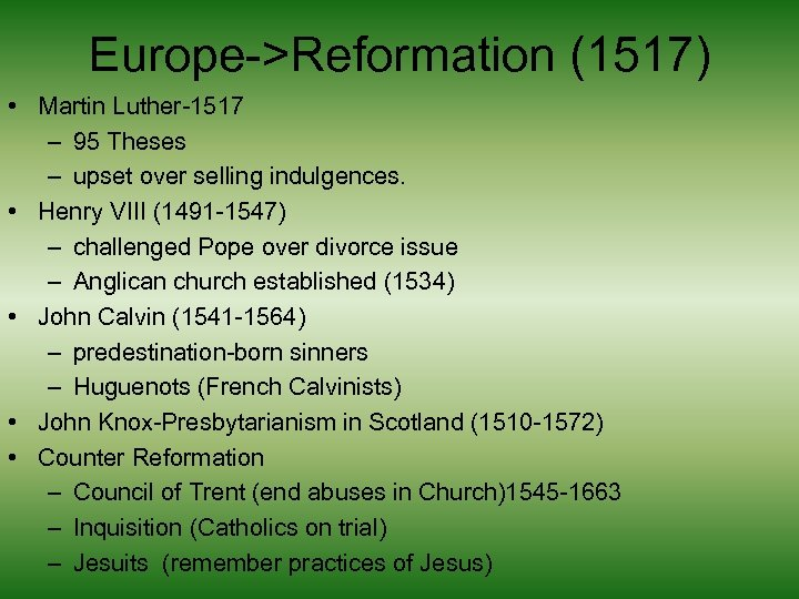 Europe->Reformation (1517) • Martin Luther-1517 – 95 Theses – upset over selling indulgences. •