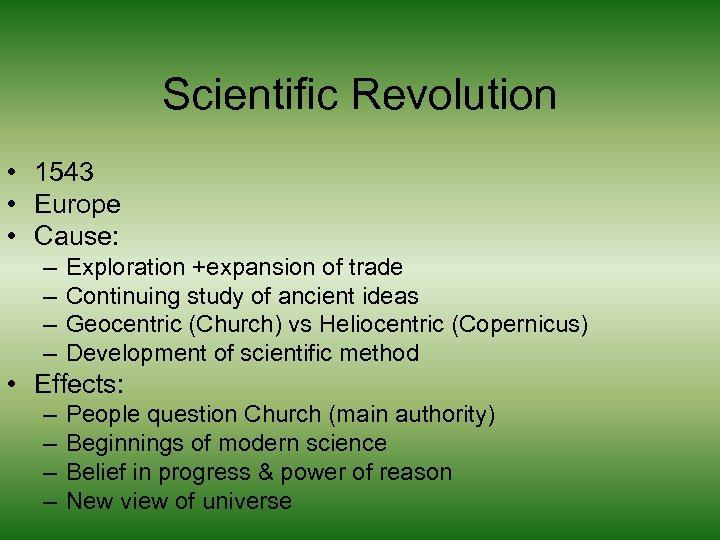 Scientific Revolution • 1543 • Europe • Cause: – – Exploration +expansion of trade