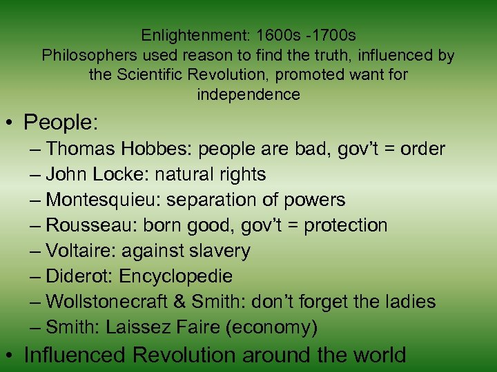 Enlightenment: 1600 s -1700 s Philosophers used reason to find the truth, influenced by