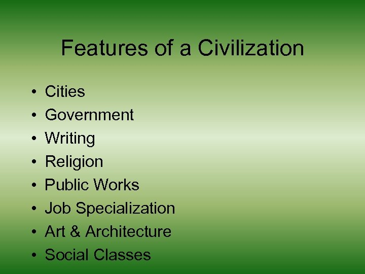 Features of a Civilization • • Cities Government Writing Religion Public Works Job Specialization