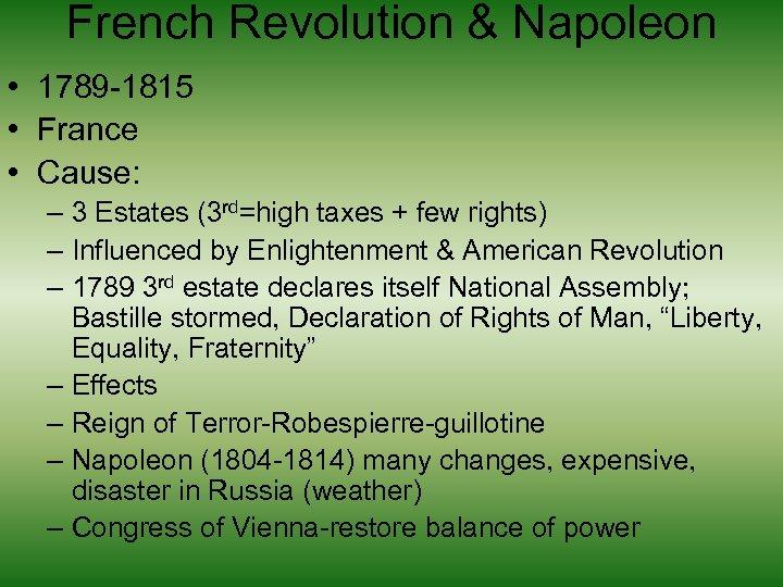 French Revolution & Napoleon • 1789 -1815 • France • Cause: – 3 Estates