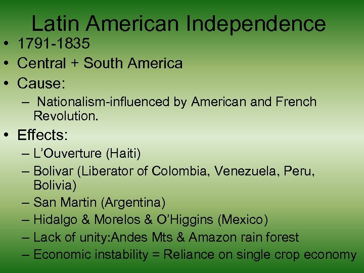 Latin American Independence • 1791 -1835 • Central + South America • Cause: –
