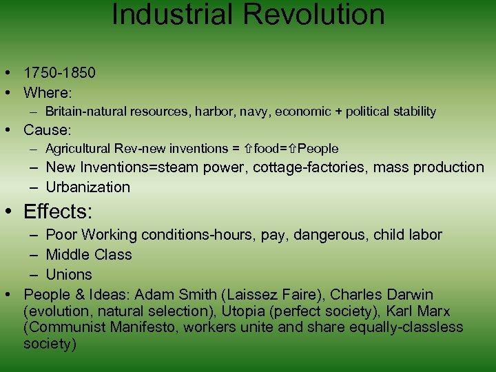 Industrial Revolution • 1750 -1850 • Where: – Britain-natural resources, harbor, navy, economic +
