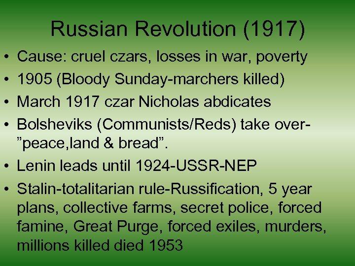 Russian Revolution (1917) • • Cause: cruel czars, losses in war, poverty 1905 (Bloody