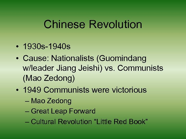 Chinese Revolution • 1930 s-1940 s • Cause: Nationalists (Guomindang w/leader Jiang Jeishi) vs.