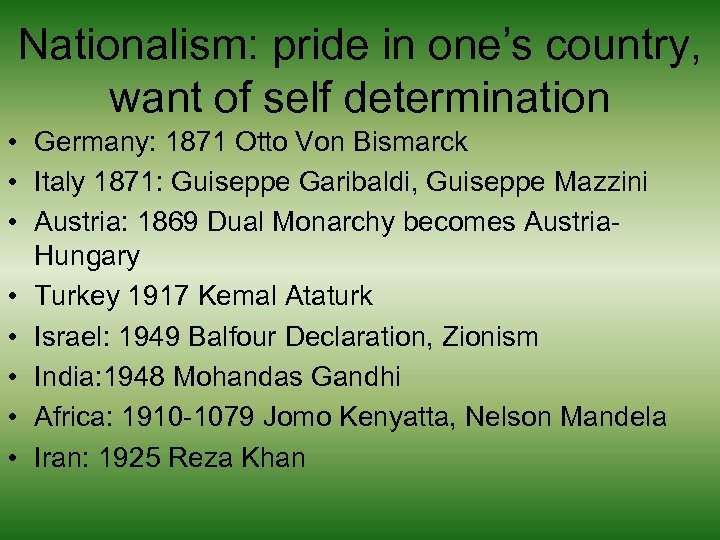 Nationalism: pride in one's country, want of self determination • Germany: 1871 Otto Von