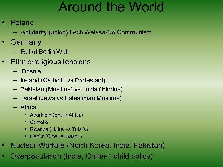 Around the World • Poland – -solidarity (union) Lech Walesa-No Communism • Germany –