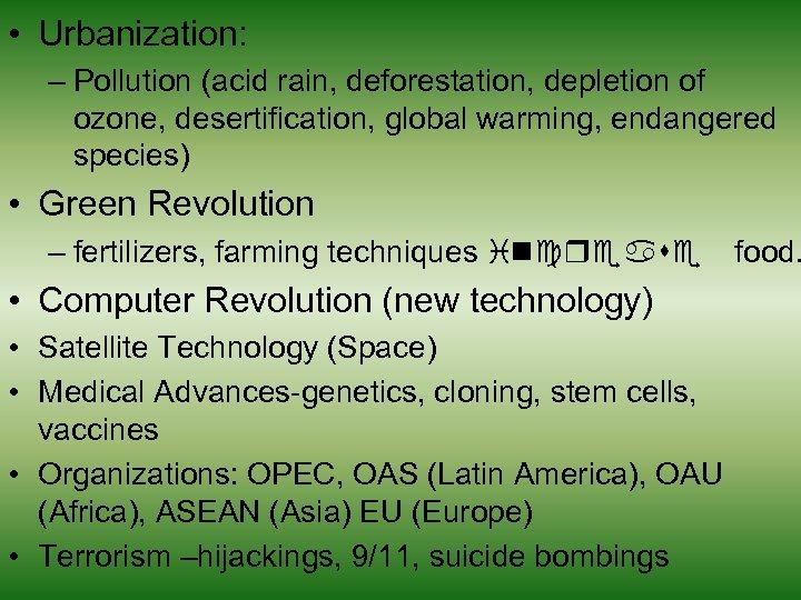 • Urbanization: – Pollution (acid rain, deforestation, depletion of ozone, desertification, global warming,
