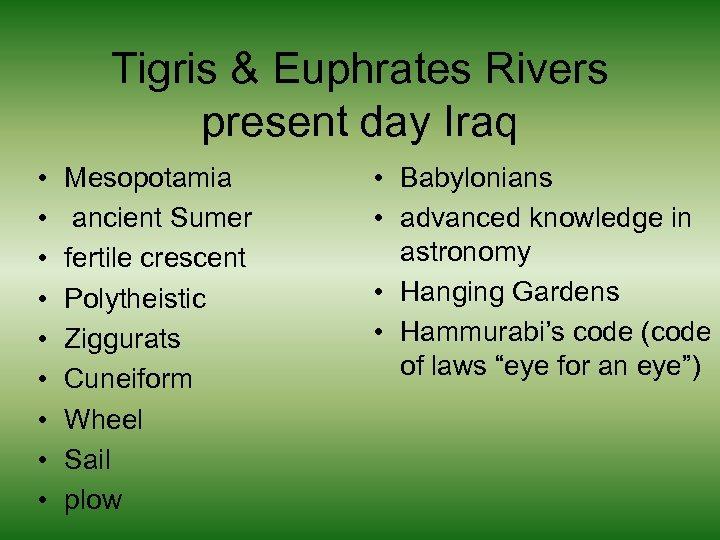 Tigris & Euphrates Rivers present day Iraq • • • Mesopotamia ancient Sumer fertile
