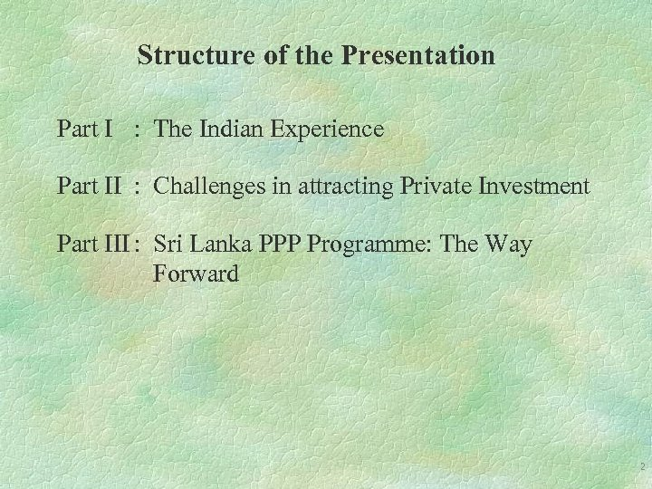 Structure of the Presentation Part I : The Indian Experience Part II : Challenges
