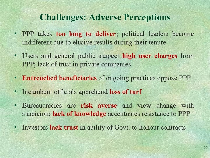Challenges: Adverse Perceptions • PPP takes too long to deliver; political leaders become indifferent