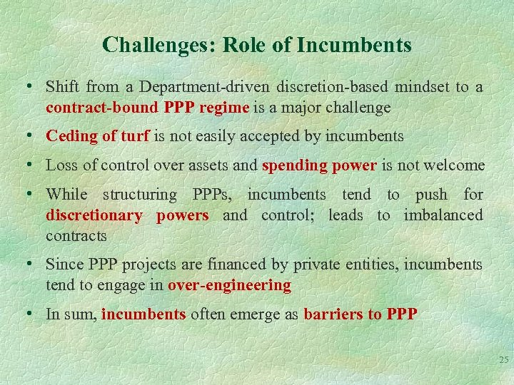 Challenges: Role of Incumbents • Shift from a Department-driven discretion-based mindset to a contract-bound