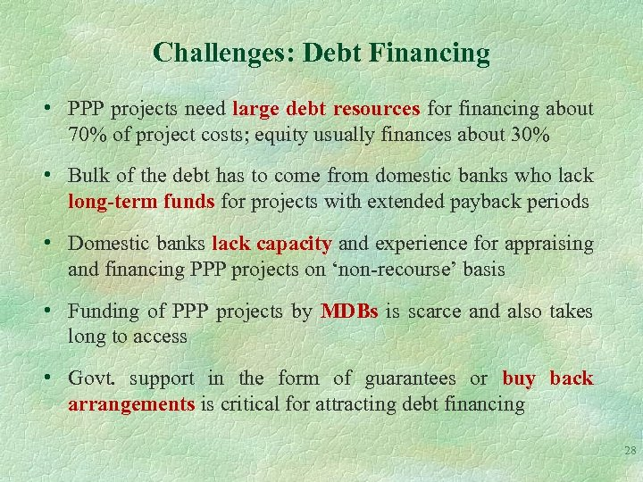 Challenges: Debt Financing • PPP projects need large debt resources for financing about 70%