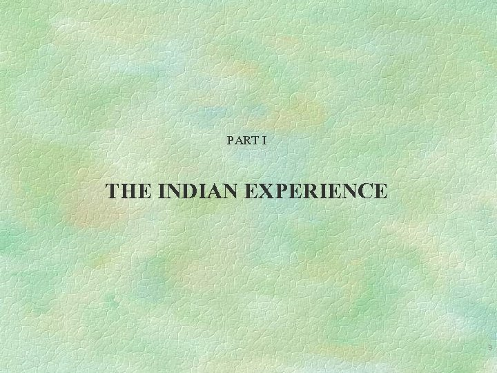PART I THE INDIAN EXPERIENCE 3