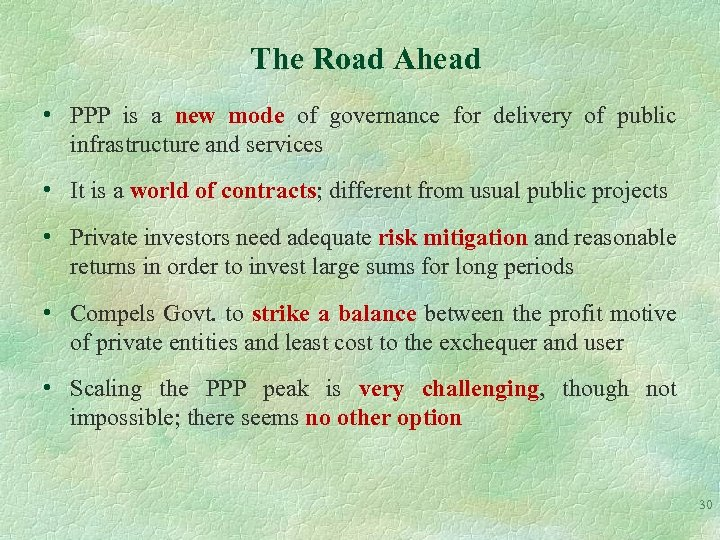 The Road Ahead • PPP is a new mode of governance for delivery of