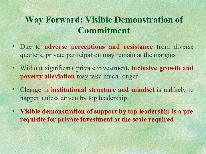 Way Forward: Visible Demonstration of Commitment • Due to adverse perceptions and resistance from