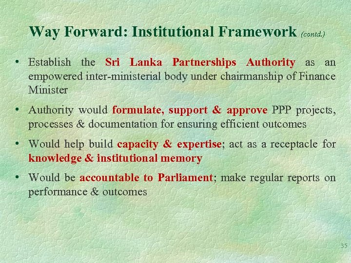 Way Forward: Institutional Framework (contd. ) • Establish the Sri Lanka Partnerships Authority as