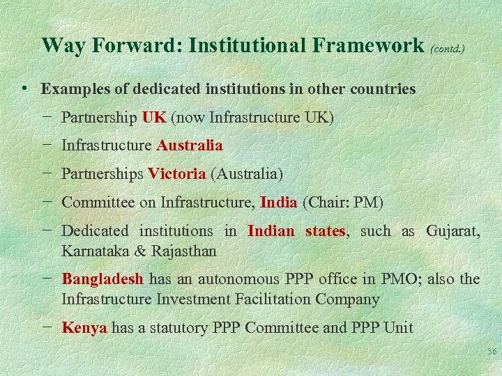 Way Forward: Institutional Framework (contd. ) • Examples of dedicated institutions in other countries