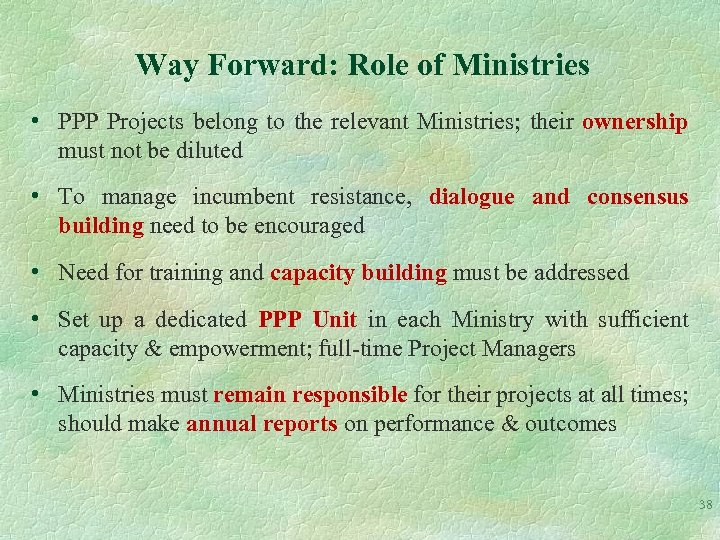 Way Forward: Role of Ministries • PPP Projects belong to the relevant Ministries; their