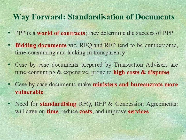 Way Forward: Standardisation of Documents • PPP is a world of contracts; they determine