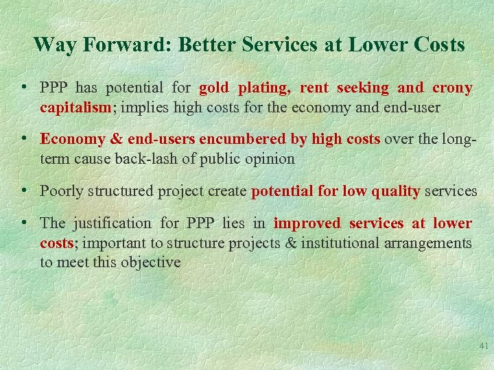 Way Forward: Better Services at Lower Costs • PPP has potential for gold plating,