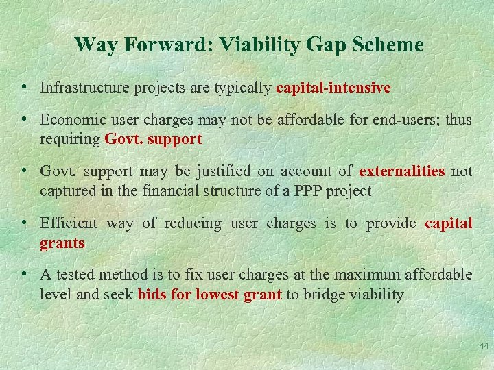 Way Forward: Viability Gap Scheme • Infrastructure projects are typically capital-intensive • Economic user