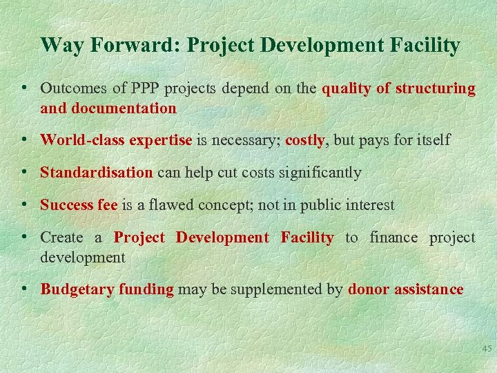 Way Forward: Project Development Facility • Outcomes of PPP projects depend on the quality