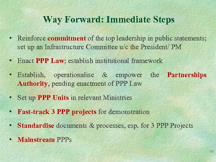 Way Forward: Immediate Steps • Reinforce commitment of the top leadership in public statements;