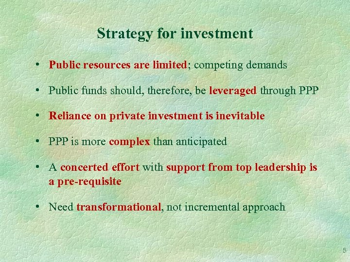 Strategy for investment • Public resources are limited; competing demands • Public funds should,