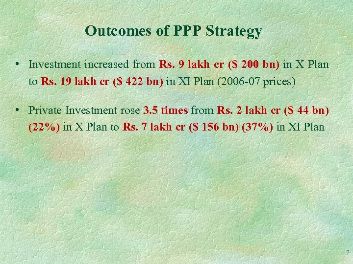 Outcomes of PPP Strategy • Investment increased from Rs. 9 lakh cr ($ 200