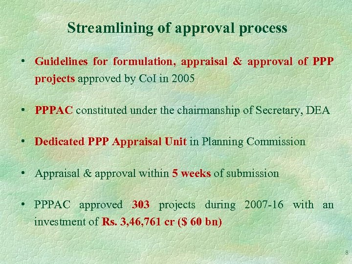 Streamlining of approval process • Guidelines formulation, appraisal & approval of PPP projects approved