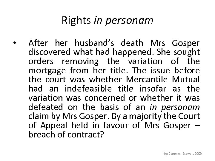 Rights in personam • After husband's death Mrs Gosper discovered what had happened. She
