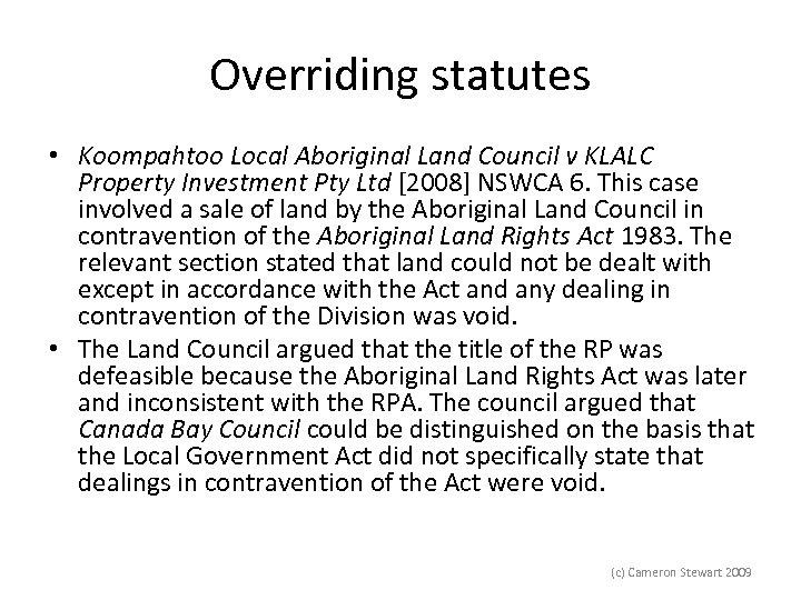Overriding statutes • Koompahtoo Local Aboriginal Land Council v KLALC Property Investment Pty Ltd