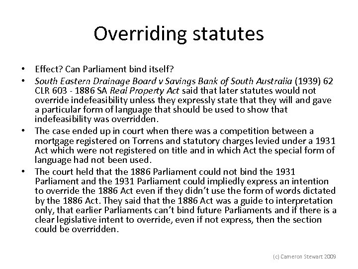 Overriding statutes • Effect? Can Parliament bind itself? • South Eastern Drainage Board v