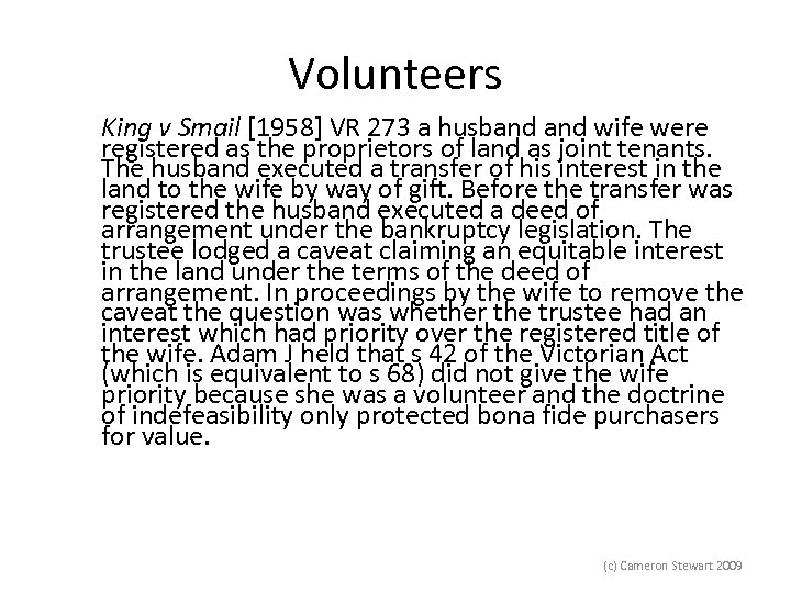 Volunteers King v Smail [1958] VR 273 a husband wife were registered as the