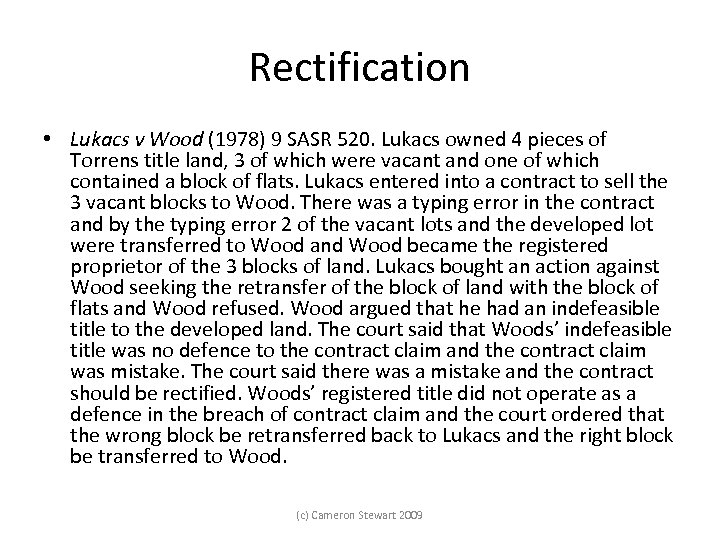 Rectification • Lukacs v Wood (1978) 9 SASR 520. Lukacs owned 4 pieces of