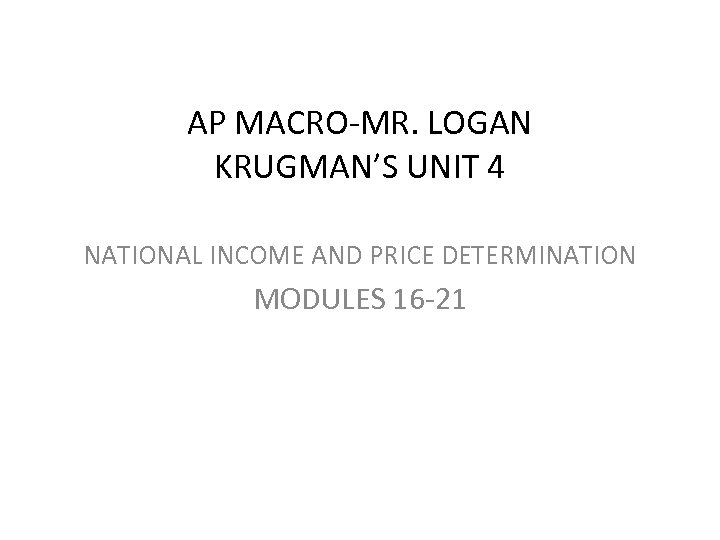 AP MACRO-MR. LOGAN KRUGMAN'S UNIT 4 NATIONAL INCOME AND PRICE DETERMINATION MODULES 16 -21