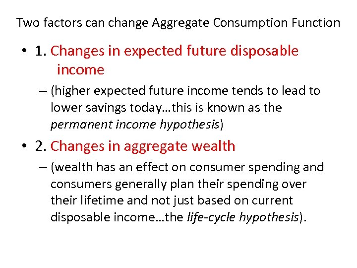 Two factors can change Aggregate Consumption Function • 1. Changes in expected future disposable