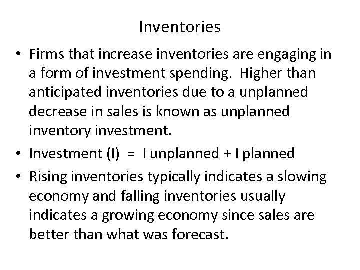 Inventories • Firms that increase inventories are engaging in a form of investment spending.