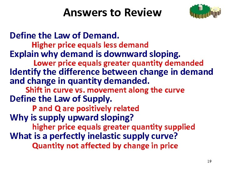 Answers to Review Define the Law of Demand. Higher price equals less demand Explain