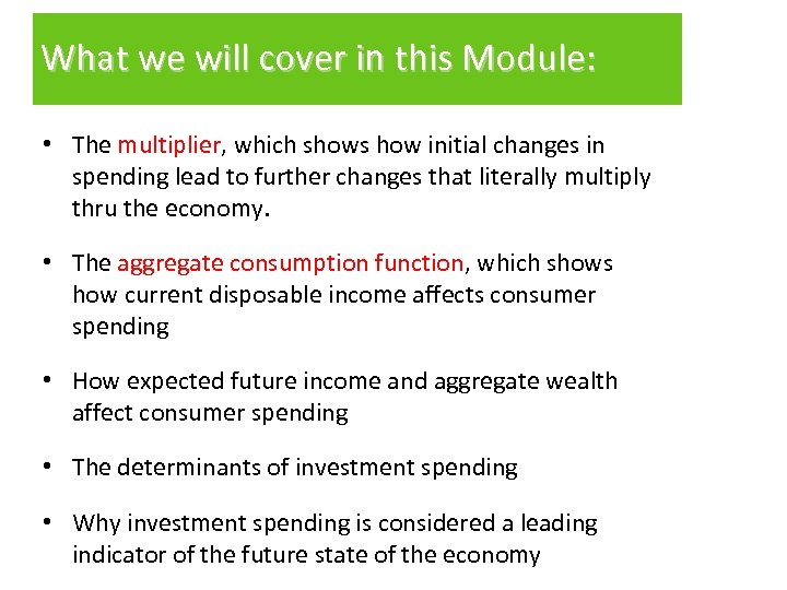 What we will cover in this Module: • The multiplier, which shows how initial